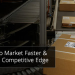 Go to Market Faster & Gain Competitive Edge