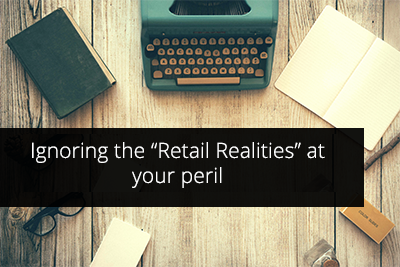 "Ignoring the ""Retail Realities"" at your peril"
