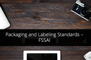 Packaging and Labeling Standards – FSSAI