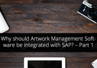 Why should Artwork Management Software be integrated with SAP? – Part 1