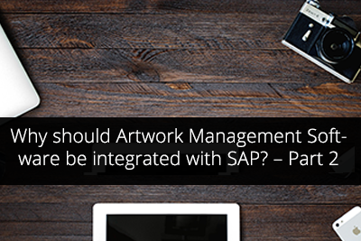 Why should Artwork Management Software be integrated with SAP? – Part 2