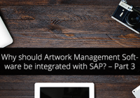 Why should Artwork Management Software be integrated with SAP? – Part 3