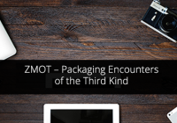 zmot packaging encountes of third kind
