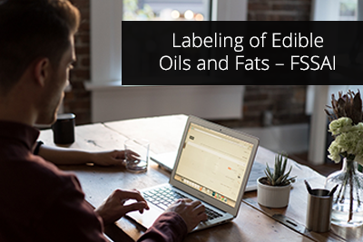 Labeling of Edible Oils and Fats – FSSAI