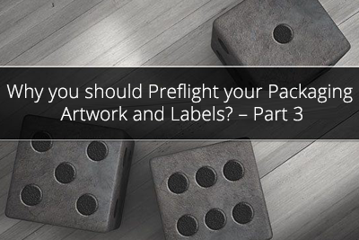 Why you should Preflight your Packaging Artwork and Labels? – Part 3