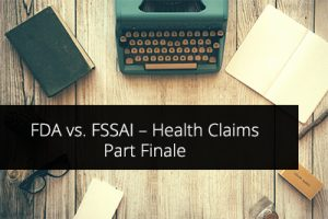 FDA vs. FSSAI – Health Claims Part Finale