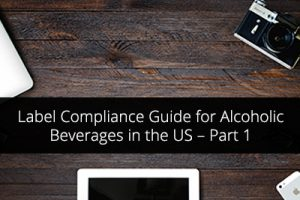 Label Compliance Guide for Alcoholic Beverages in the US – Part 1
