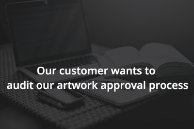 Our customer wants to audit our artwork approval process
