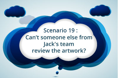 Scenario 19: Can't someone else from Jack's team review the artwork?