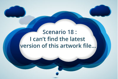 Scenario 18: I can't find the latest version of this artwork file...