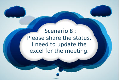 Scenario 8: Please share the status. I need to update the excel for the meeting.