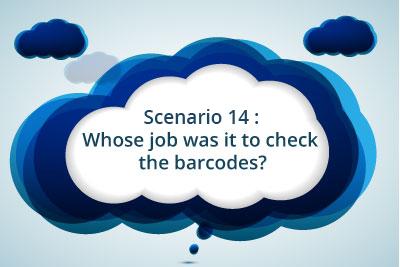 Scenario 14: Whose job was it to check the barcodes?